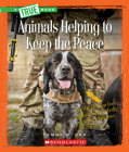 Animals Helping to Keep the Peace (A True Book: Animal Helpers) Cover Image