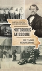 Notorious Missouri: 200 Years of Historic Crimes (True Crime) Cover Image
