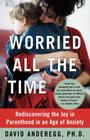 Worried All the Time: Rediscovering the Joy in Parenthood in an Age of Anxiety Cover Image