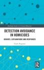 Detection Avoidance in Homicide: Debates, Explanations and Responses (Routledge Studies in Criminal Behaviour) Cover Image