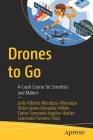 Drones to Go: A Crash Course for Scientists and Makers Cover Image
