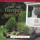 The Right-Size Flower Garden: Simplify Your Outdoor Space with Smart Design Solutions and Plant Choices Cover Image