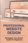 Professional Website Design: Strategize Your Brand - Guide For Beginners: Blog Post Template Cover Image