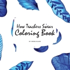 How Teachers Swear Coloring Book for Young Adults and Teens (8.5x8.5 Coloring Book / Activity Book) Cover Image