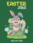 Easter Joke Book For Kids: Easters Basket Stuffer For Boys Girls Teens And Adults Activities For The Whole Family All Ages Cover Image