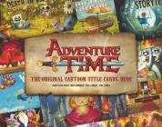 Adventure Time: The Original Cartoon Title Cards (Vol 1): The Original Cartoon Title Cards Seasons 1 & 2 Cover Image