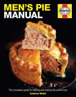 Men's Pie Manual: The complete guide to making and baking the perfect pie (Haynes Manuals) Cover Image