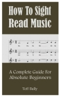 How To Sight Read Music: A Complete Guide For Absolute Beginners Cover Image