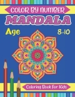 Mandala Color By Number Coloring Book For Kids Age 8-10: Kids Color by number Mandala Coloring Book Featuring 50 Beautiful Floral Designs For Stress R Cover Image