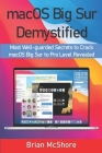 macOS Big Sur Demystified: Most Well-guarded Secrets to Crack macOS Big Sur to Pro Level Revealed Cover Image