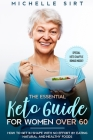The Essential Keto Guide for Women Over 60: How to get in shape with no effort by eating natural and healthy foods. Plus, a Special Keto Chaffle Bonus Cover Image