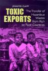 Toxic Exports: The Transfer of Hazardous Wastes and Technologies from Rich to Poor Countries Cover Image