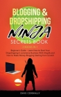 Blogging and Dropshipping Ninja Secrets Book: Learn How to Start Your Dropshipping E-commerce Business With Shopify and How to Make Money Blogging Sta Cover Image