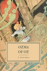 Ozma of Oz: A Record of Her Adventures with Dorothy Gale of Kansas, Billina the Yellow Hen, the Scarecrow, the Tin Woodman, Tik-To Cover Image