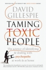 Taming Toxic People: The Science of Identifying and Dealing with Psychopaths at Work & at Home Cover Image