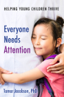 Everyone Needs Attention: Helping Young Children Thrive Cover Image