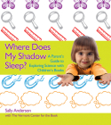 Where Does My Shadow Sleep?: A Parent's Guide to Exploring Science with Children's Books Cover Image