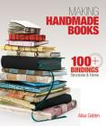 Making Handmade Books: 100+ Bindings, Structures & Forms Cover Image