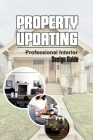 Property Updating: Professional Interior Design Guide: Transform Your Home Cover Image