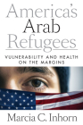 America's Arab Refugees: Vulnerability and Health on the Margins Cover Image