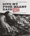 Give My Poor Heart Ease: Voices of the Mississippi Blues (H. Eugene and Lillian Youngs Lehman) Cover Image