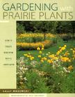 Gardening With Prairie Plants: How To Create Beautiful Native Landscapes Cover Image
