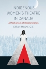Indigenous Women's Theatre in Canada: A Mechanism of Decolonization Cover Image