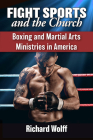 Fight Sports and the Church: Boxing and Martial Arts Ministries in America Cover Image