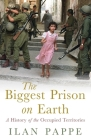 The Biggest Prison on Earth: A History of the Occupied Territories Cover Image