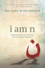I Am N: Inspiring Stories of Christians Facing Islamic Extremists Cover Image