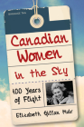 Canadian Women in the Sky: 100 Years of Flight Cover Image