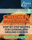 Chicken Cookbook - Step-by-Step recipes for Cooking and Grilling Chicken - Chicken Recipes: The Finest Chicken Recipes to Cook Affordable and Deliciou Cover Image