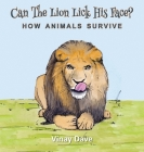 Can The Lion Lick His Face?: How Animals Survive Cover Image