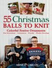 55 Christmas Balls to Knit: Colorful Festive Ornaments, Tree Decorations, Centerpieces, Wreaths, Window Dressings Cover Image