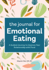 The Journal for Emotional Eating: A Guided Journey to Improve Your Relationship with Food Cover Image