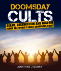 Doomsday Cults: Death,Destruction and Despair. Inside the World's Most Dangerous Cults Cover Image