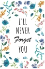 Password Book I'll Never Forget You: Password Organizer Notebook: Internet Password Logbook/ The Personal Internet Address & Password/Notebook for Pas Cover Image