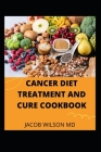 Cancer Diet Treatment and Cure Cookbook Cover Image