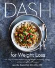 DASH for Weight Loss: An Easy-to-Follow Plan for Losing Weight, Increasing Energy, and Lowering Blood Pressure Cover Image