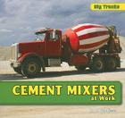 Cement Mixers at Work (Big Trucks) Cover Image