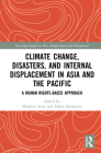 Climate Change, Disasters, and Internal Displacement in Asia and the Pacific: A Human Rights-Based Approach (Routledge Studies in Development) Cover Image