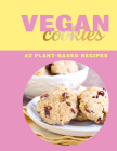 Vegan Cookies: 42 Plant-Based Recipes Cover Image