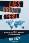 Lies, Bribes & Peril: Lessons for the REAL Challenges of the Global Arena Cover Image