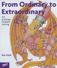 From Ordinary to Extraordinary: Art & Design Problem Solving Cover Image