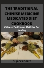 The Traditional Chinese Medicine Medicated Diet Cookbook: Chinese Traditional Medicine For Healing Cover Image