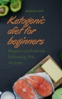 Ketogenic diet for Beginners: Regain confidence following this recipes Cover Image