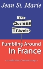The Clueless Traveler: Fumbling Around in France Cover Image