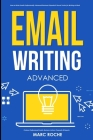 Email Writing: Advanced (c). How to Write Emails Professionally. Advanced Business Etiquette & Secret Tactics for Writing at Work. Pr Cover Image