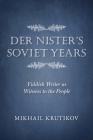 Der Nister's Soviet Years: Yiddish Writer as Witness to the People (Jews in Eastern Europe) Cover Image