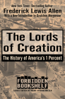 The Lords of Creation: The History of America's 1 Percent (Forbidden Bookshelf #1) Cover Image